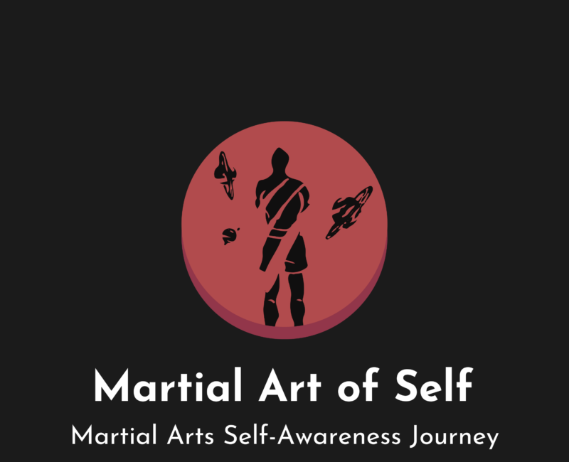 Martial Arts of Self - Martial Arts Self-Awareness Journey Podcast